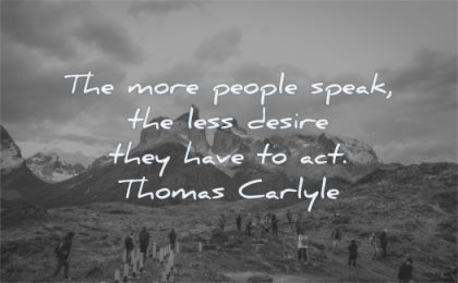 motivation quotes more people speak less desire they have act thomas carlyle wisdom nature