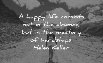 motivational quotes happy life consists absence mastery hardships helen keller wisdom woman hike nature
