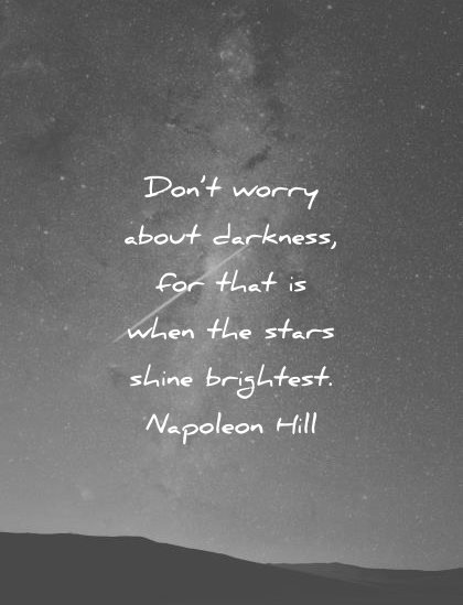 motivational quotes dont worry about darkness for that when stars shine brightest napoleon hill wisdom
