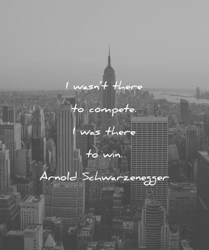 motivational quotes wasnt there compete was win arnold schwarzenegger wisdom