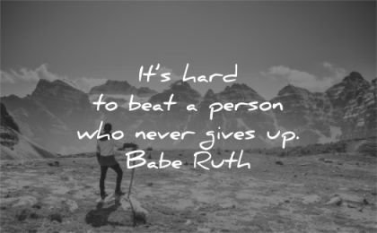 motivational quotes hard beat person who never gives up babe ruth wisdom man mountains hike nature
