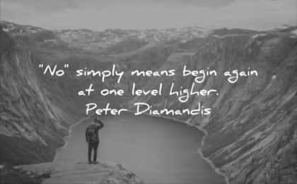 motivational quotes simply means begin again one level higher peter diamandis wisdom man lake nature mountains solitude