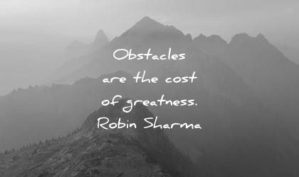 motivational quotes obstacles the cost greatness robin sharma wisdom