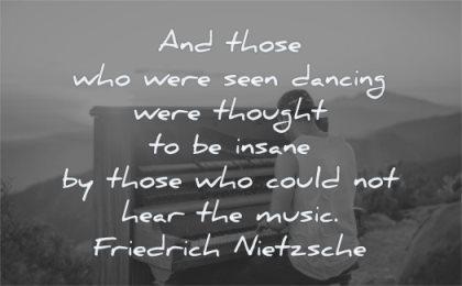 music quotes those seen dancing thought insane could hear friedrich nietzsche wisdom piano man