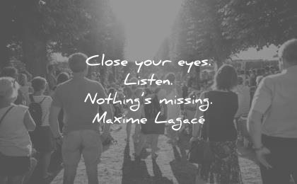 music quotes close your eyes listen nothing missing maxime lagace wisdom