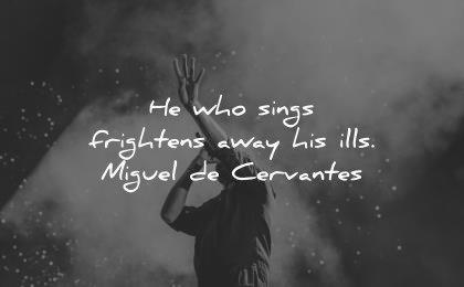 music quotes sings frightens away ills miguel de cervantes wisdom man show
