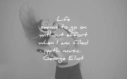 music quotes life seems without effort when am filled with george eliot wisdom