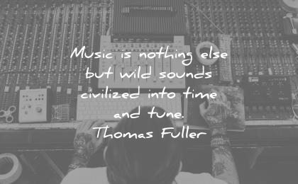 music quotes nothing else wild sounds civilized into time tune thomas fuller wisdom