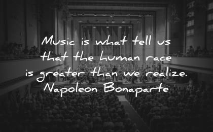 music quotes what tell that human race greater realize napoleon bonaparte wisdom show