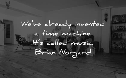 music quotes already invented time machine called brian norgard wisdom couple man woman sitting guitar