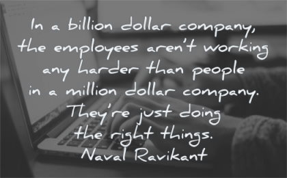 naval ravikant quotes billion dollar company employees working harder people million just doing right things wisdom