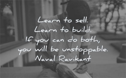naval ravikant quotes learn sell build you can both unstoppable wisdom man writing