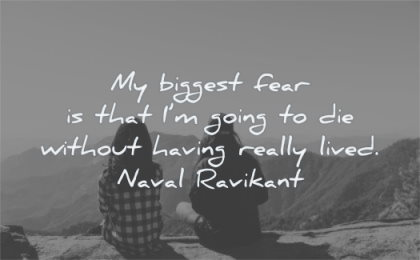 naval ravikant quotes biggest fear going die without having really lived wisdom people sitting nature