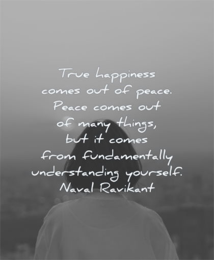 naval ravikant quotes true happiness comes out peace comes many things understanding yourself wisdom woman standing looking sky