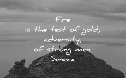 never give up quotes fire test gold adversity strong men seneca wisdom mountain man hiking