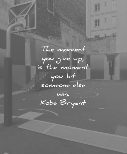 never give up quotes moment you moment someone else win kobe bryant wisdom basketball game sports empty