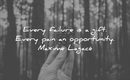 pain quotes every failure gift opportunity maxime lagace wisdom hand nature trees forest