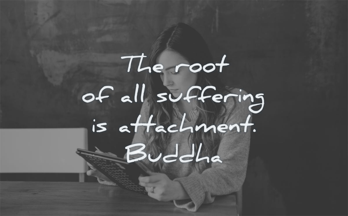 pain quotes root all suffering attachment buddha wisdom woman tablet