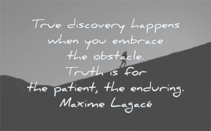 pain quotes true discovery happens embrace obstacle truth patient enduring maxime lagace wisdom silhouette mountain man