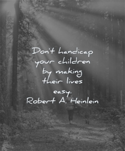 parenting quotes dont handicap children making their lives easy robert a heinlein wisdom nature sun rays forest