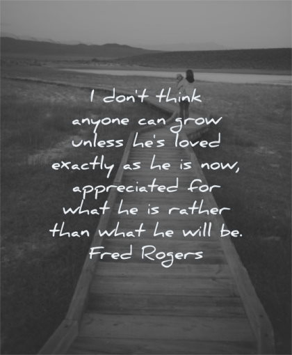 parenting quotes dont think anyone can grow unless loved exactly appreciated fred rogers wisdom walking