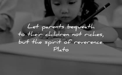 parenting quotes let parents bequeath their children riches spirit reverence plato wisdom girl writing
