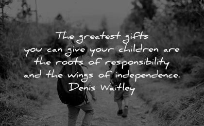 parenting quotes greatest gifts children roots responsibility wings independance denis waitley wisdom nature hiking
