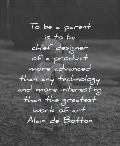 parenting quotes parent chief designer product more advanced technology alain de botton wisdom kids walking