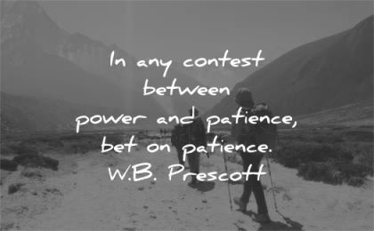 patience quotes contest between power bet wb prescott wisdom people hiking