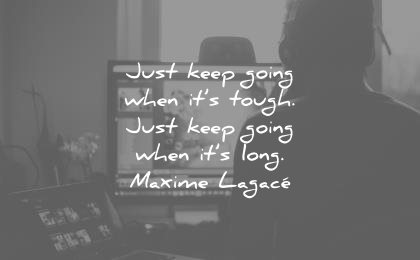 patience quotes just keep going when its tough long maxime lagace wisdom