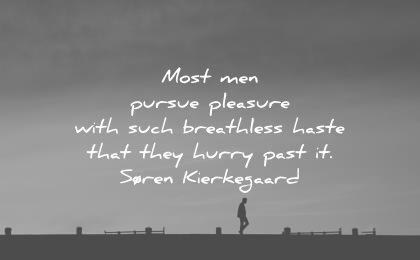patience quotes most men pursue pleasure with such breathless haste that they hurry past soren kierkegaard wisdom
