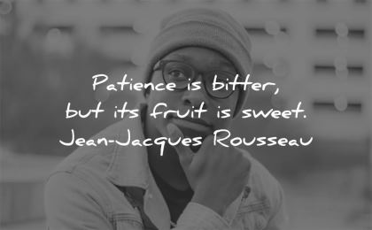 patience quotes bitter fruit sweet jean jacques rousseau wisdom black man waiting