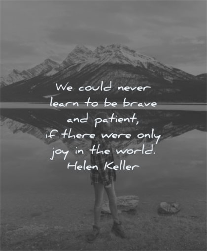 patience quotes could never learn brave patient there were joy world helen keller wisdom water mountain woman standing