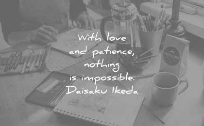 patience quotes with love nothing impossible daisaku ikeda wisdom