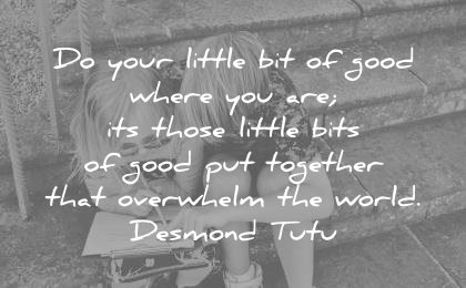 peace quotes little bit good where those bits together that overwhelm world desmond tutu wisdom