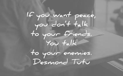 peace quotes you want dont talk your friends enemies desmond tutu wisdom