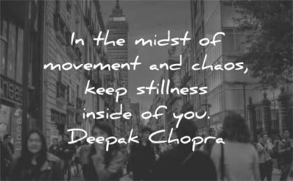 peace quotes midst movement chaos keep stillness inside you deepak chopra wisdom city street