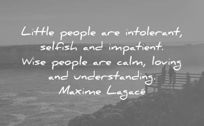 peace quotes little people intolerant selfish impatient wise calm loving understanding maxime lagace wisdom
