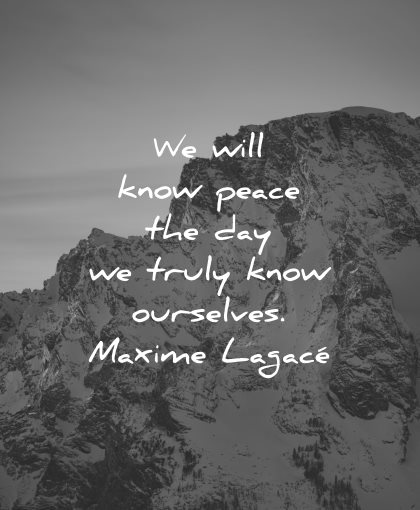 peace quotes know day truly know ourselves maxime lagace wisdom mountains