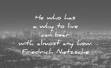 perseverance quotes he who has why live can bear with almost any how friedrich nietzsche wisdom