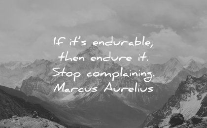 perseverance quotes its endurable then endure stop complaining marcus aurelius wisdom