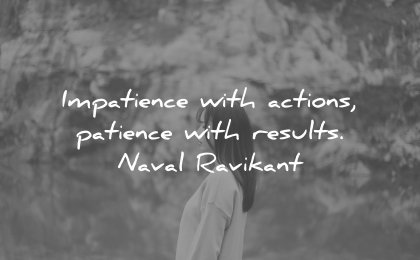 perseverance quotes impatience with actions patience results naval ravikant wisdom