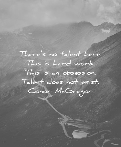 perseverance quotes there talent here this hard work this obsession does not exist conor mcgregor wisdom