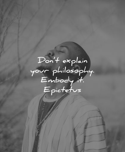 philosophy quotes dont explain embody epictetus wisdom