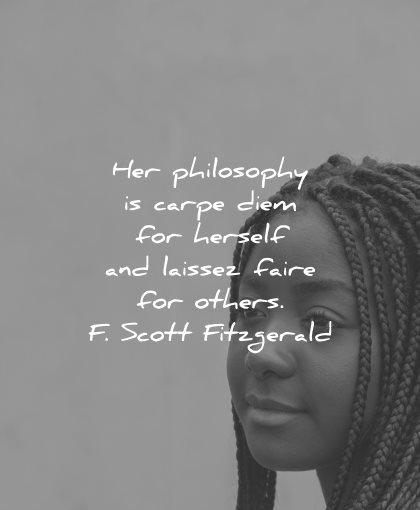 philosophy quotes carpe diem herself laissez faire others scott fitzgerald wisdom