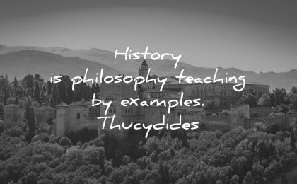philosophy quotes history teaching examples thucydides wisdom alhambra