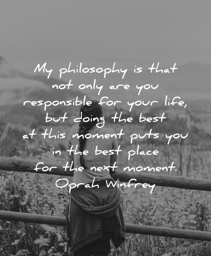 philosophy quotes responsible life doing best this moment best place next moment oprah winfrey wisdom