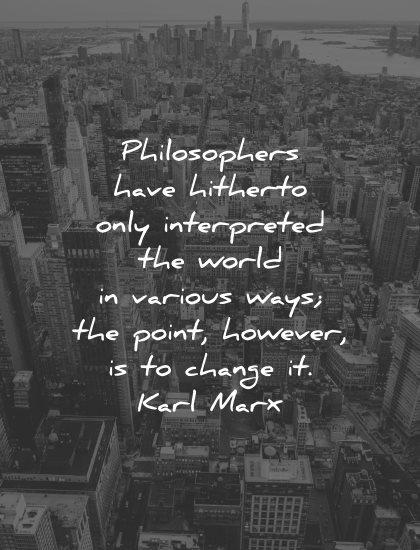 philosophy quotes philosophers have hitherto interpreted world various ways change karl marx wisdom new york city