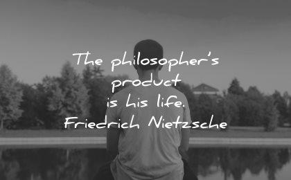 philosophy quotes philosophers product his life friedrich nietzsche wisdom