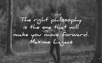 philosophy quotes right philosophy one make you move forward maxime lagace wisdom